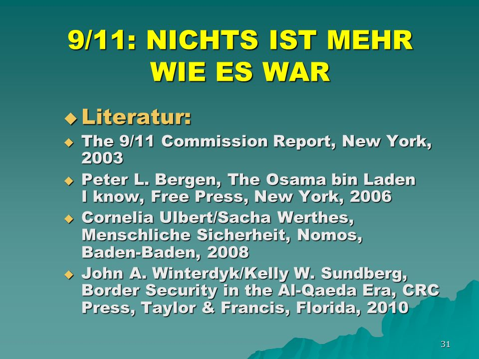 31 9/11: NICHTS IST MEHR WIE ES WAR Literatur: Literatur: The 9/11 Commission Report, New York, 2003 The 9/11 Commission Report, New York, 2003 Peter L.