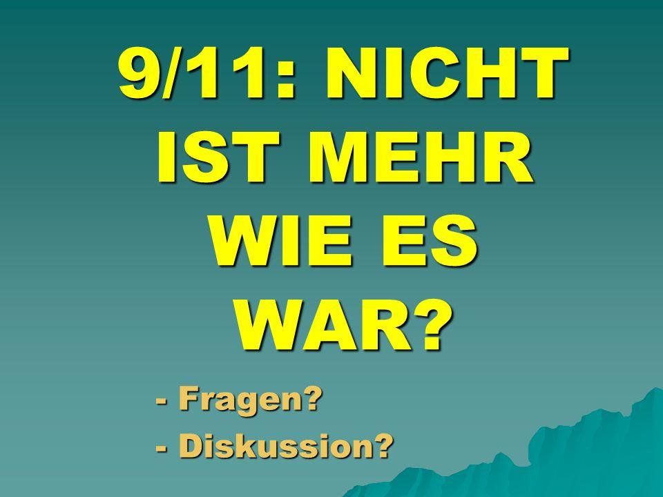 9/11: NICHT IST MEHR WIE ES WAR? - Fragen? - Diskussion?