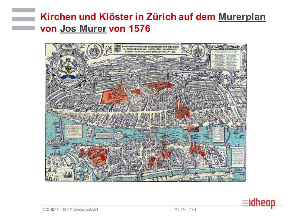 | ©IDHEAP - NOM@idheap.unil.ch | | 28/03/2014 | Kirchen und Klöster in Zürich auf dem Murerplan von Jos Murer von 1576MurerplanJos Murer