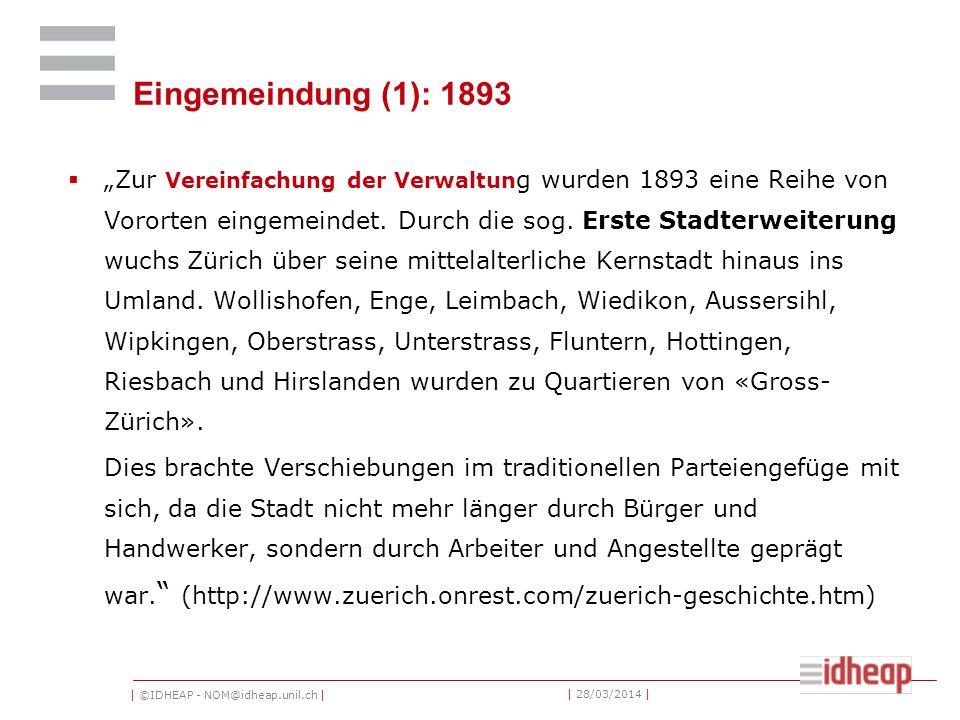 | ©IDHEAP - NOM@idheap.unil.ch | | 28/03/2014 | Eingemeindung (1): 1893 Zur Vereinfachung der Verwaltun g wurden 1893 eine Reihe von Vororten eingemeindet.