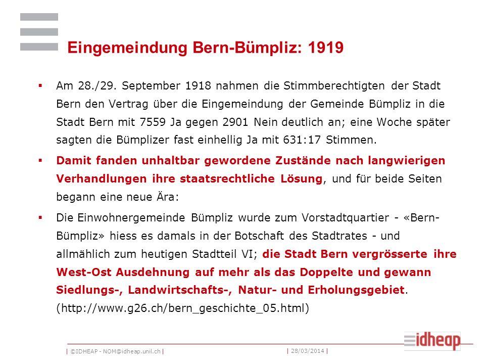 | ©IDHEAP - NOM@idheap.unil.ch | | 28/03/2014 | Eingemeindung Bern-Bümpliz: 1919 Am 28./29.