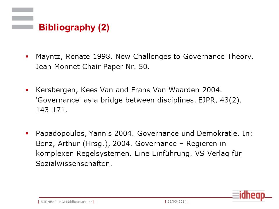 | ©IDHEAP - NOM@idheap.unil.ch | | 28/03/2014 | Bibliography (2) Mayntz, Renate 1998. New Challenges to Governance Theory. Jean Monnet Chair Paper Nr.