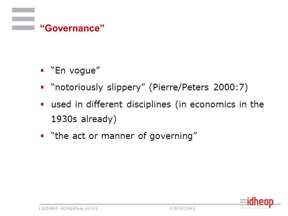 | ©IDHEAP - NOM@idheap.unil.ch | | 28/03/2014 | Governance En vogue notoriously slippery (Pierre/Peters 2000:7) used in different disciplines (in econ