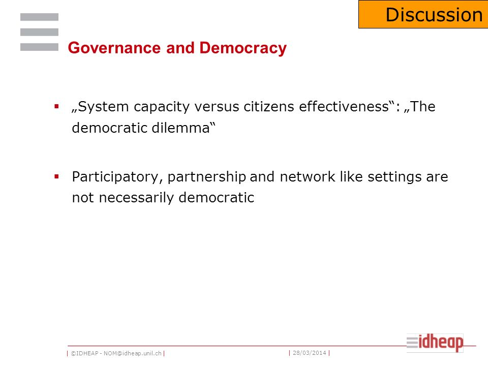 | ©IDHEAP - NOM@idheap.unil.ch | | 28/03/2014 | Governance and Democracy System capacity versus citizens effectiveness: The democratic dilemma Partici