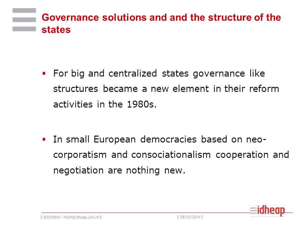 | ©IDHEAP - NOM@idheap.unil.ch | | 28/03/2014 | Governance solutions and and the structure of the states For big and centralized states governance lik