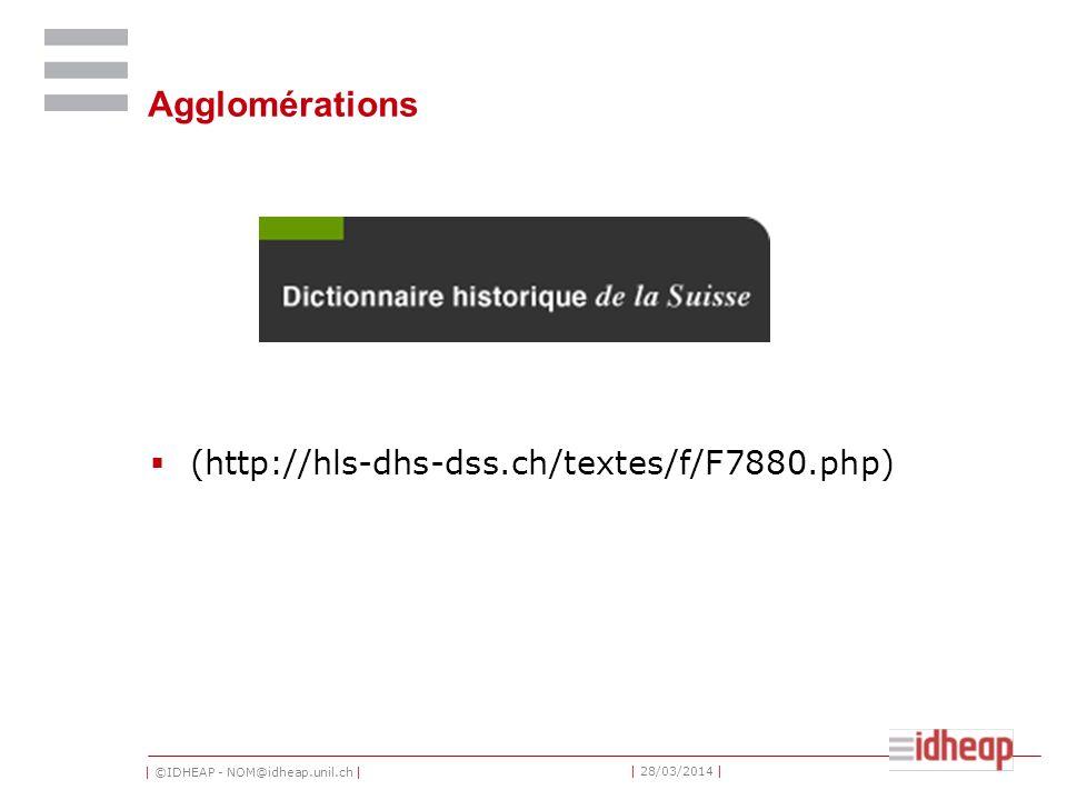 | ©IDHEAP - NOM@idheap.unil.ch | | 28/03/2014 | Agglomérations (http://hls-dhs-dss.ch/textes/f/F7880.php)