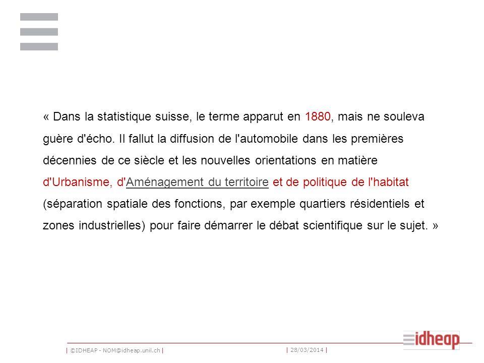 | ©IDHEAP - NOM@idheap.unil.ch | | 28/03/2014 | « Dans la statistique suisse, le terme apparut en 1880, mais ne souleva guère d écho.