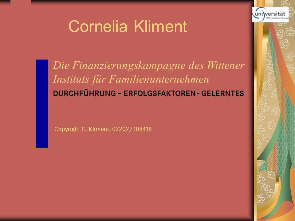 Cornelia Kliment Die Finanzierungskampagne des Wittener Instituts für Familienunternehmen DURCHFÜHRUNG – ERFOLGSFAKTOREN - GELERNTES Copyright C. Klim