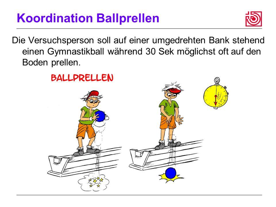 Koordination Ballprellen Die Versuchsperson soll auf einer umgedrehten Bank stehend einen Gymnastikball während 30 Sek möglichst oft auf den Boden prellen.