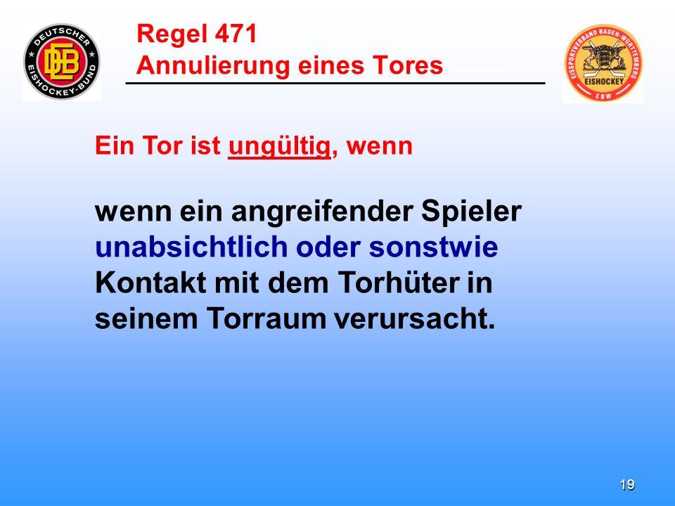 18 ______________________ Ein Tor ist ungültig, wenn das Tor aus seiner normalen Position verschoben worden ist oder der Tor- rahmen nicht vollumfänglich auf dem Eis steht.