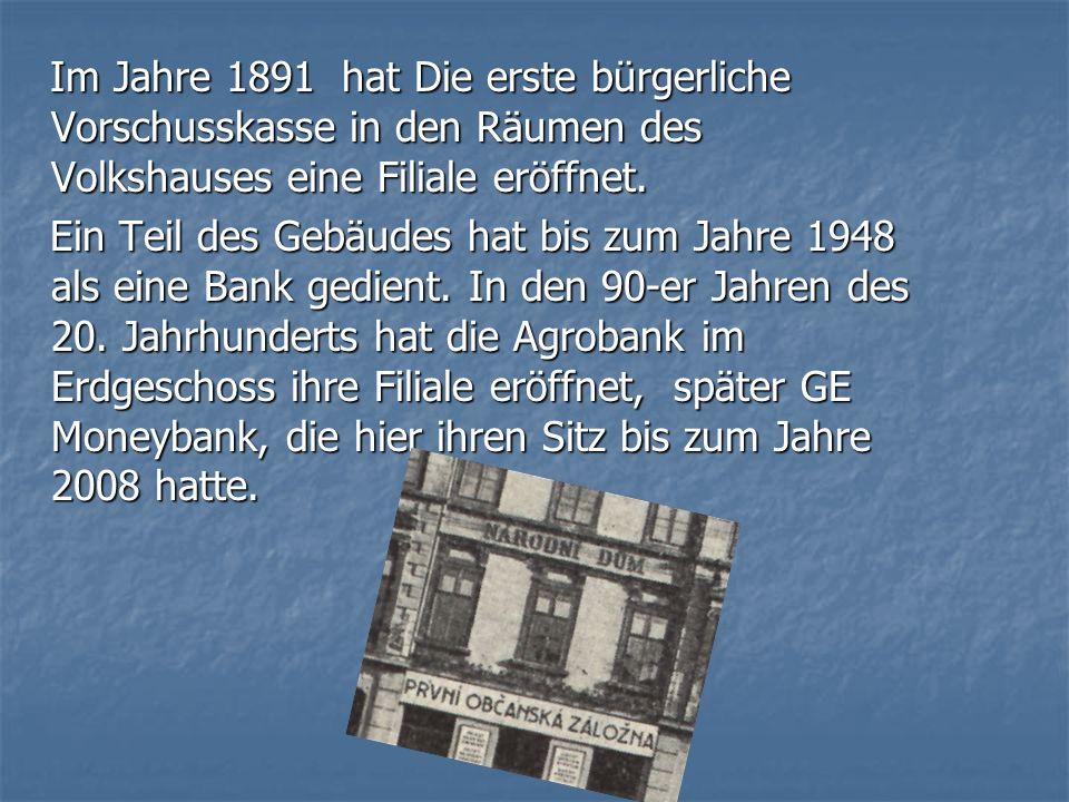 Im Jahre 1891 hat Die erste bürgerliche Vorschusskasse in den Räumen des Volkshauses eine Filiale eröffnet.