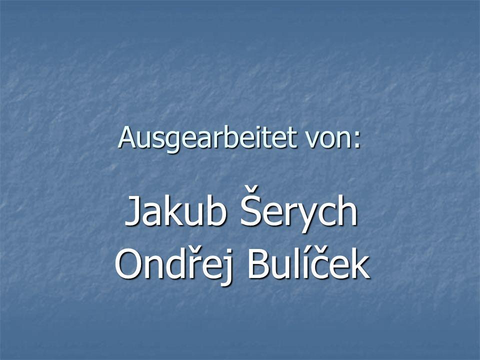 Ausgearbeitet von: Jakub Šerych Ondřej Bulíček
