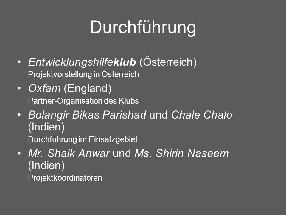 Durchführung Entwicklungshilfeklub (Österreich) Projektvorstellung in Österreich Oxfam (England) Partner-Organisation des Klubs Bolangir Bikas Parisha