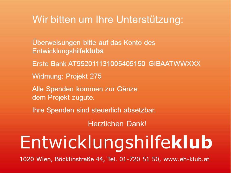 Entwicklungshilfeklub 1020 Wien, Böcklinstraße 44, Tel. 01-720 51 50, www.eh-klub.at Wir bitten um Ihre Unterstützung: Überweisungen bitte auf das Kon