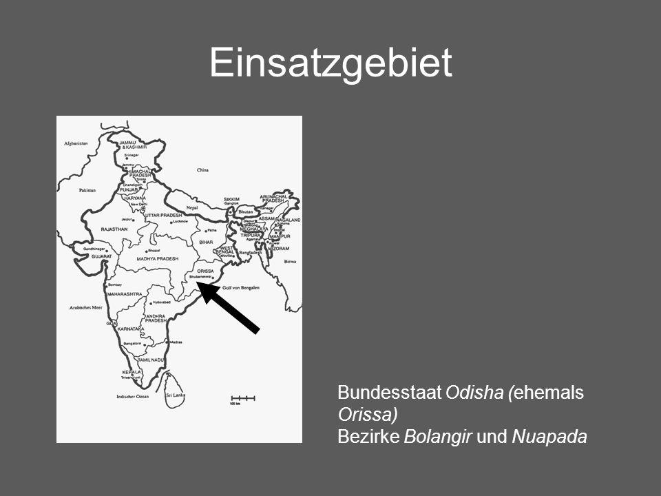 Einsatzgebiet Bundesstaat Odisha (ehemals Orissa) Bezirke Bolangir und Nuapada