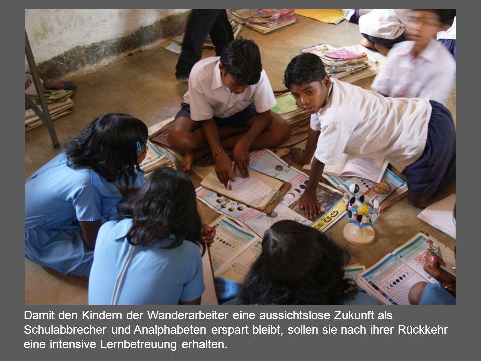 Damit den Kindern der Wanderarbeiter eine aussichtslose Zukunft als Schulabbrecher und Analphabeten erspart bleibt, sollen sie nach ihrer Rückkehr ein