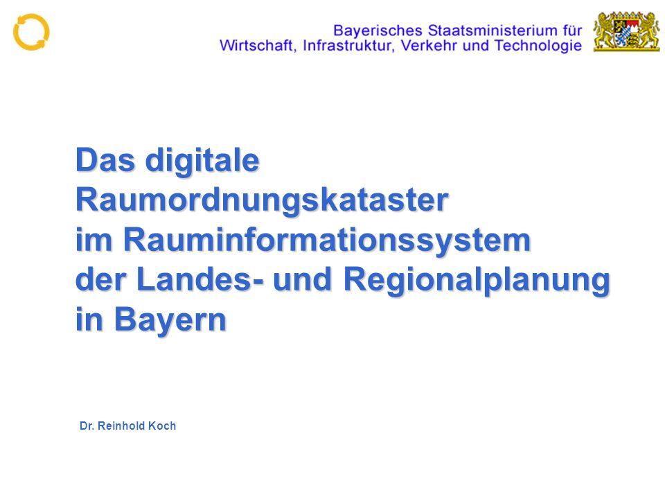 Das digitale Raumordnungskataster im Rauminformationssystem der Landes- und Regionalplanung in Bayern Dr. Reinhold Koch