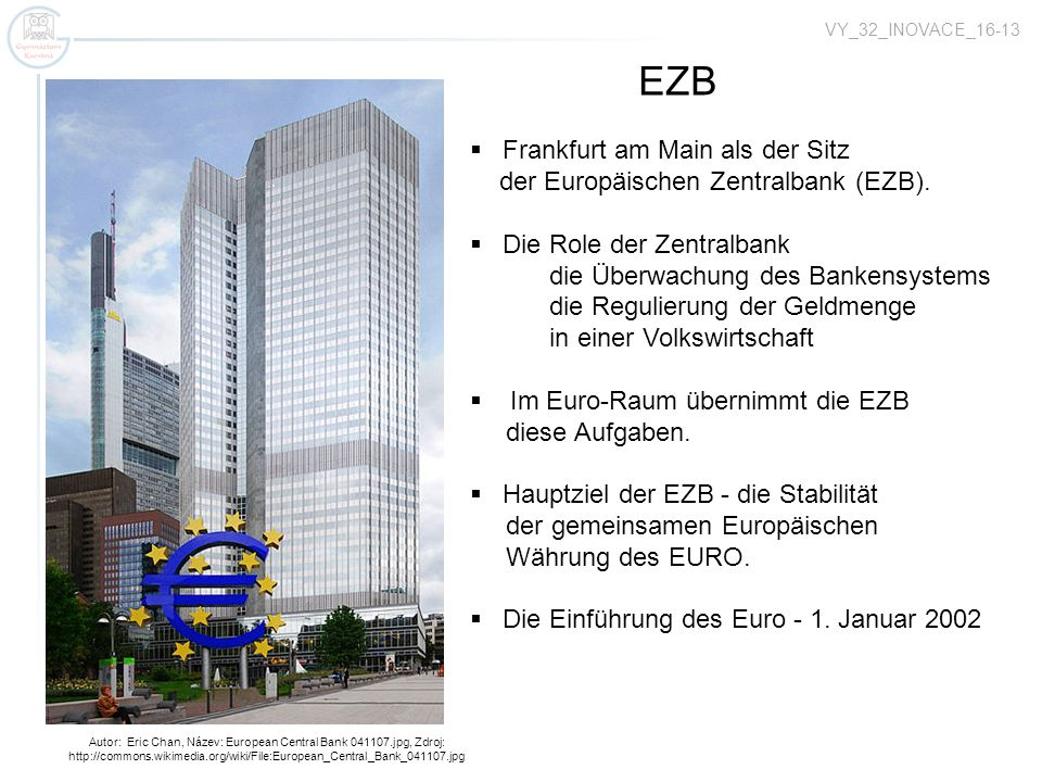 VY_32_INOVACE_16-13 Autor: Eric Chan, Název: European Central Bank 041107.jpg, Zdroj: http://commons.wikimedia.org/wiki/File:European_Central_Bank_041