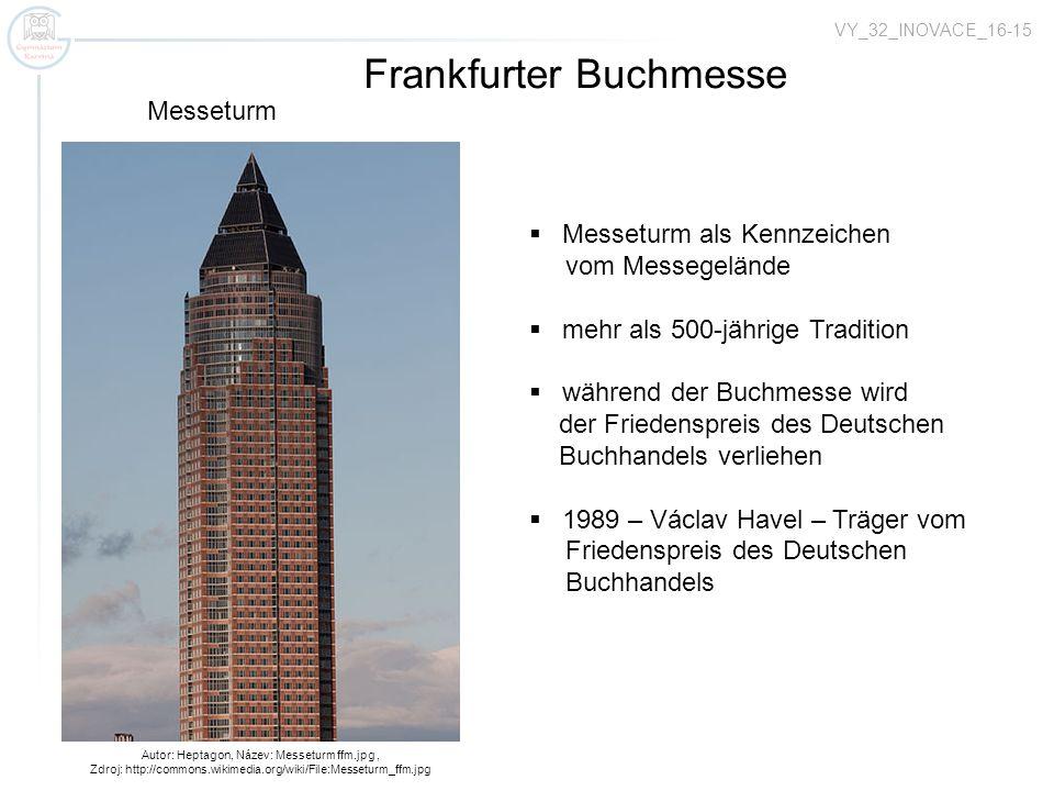 VY_32_INOVACE_16-15 Autor: Heptagon, Název: Messeturm ffm.jpg, Zdroj: http://commons.wikimedia.org/wiki/File:Messeturm_ffm.jpg Frankfurter Buchmesse M