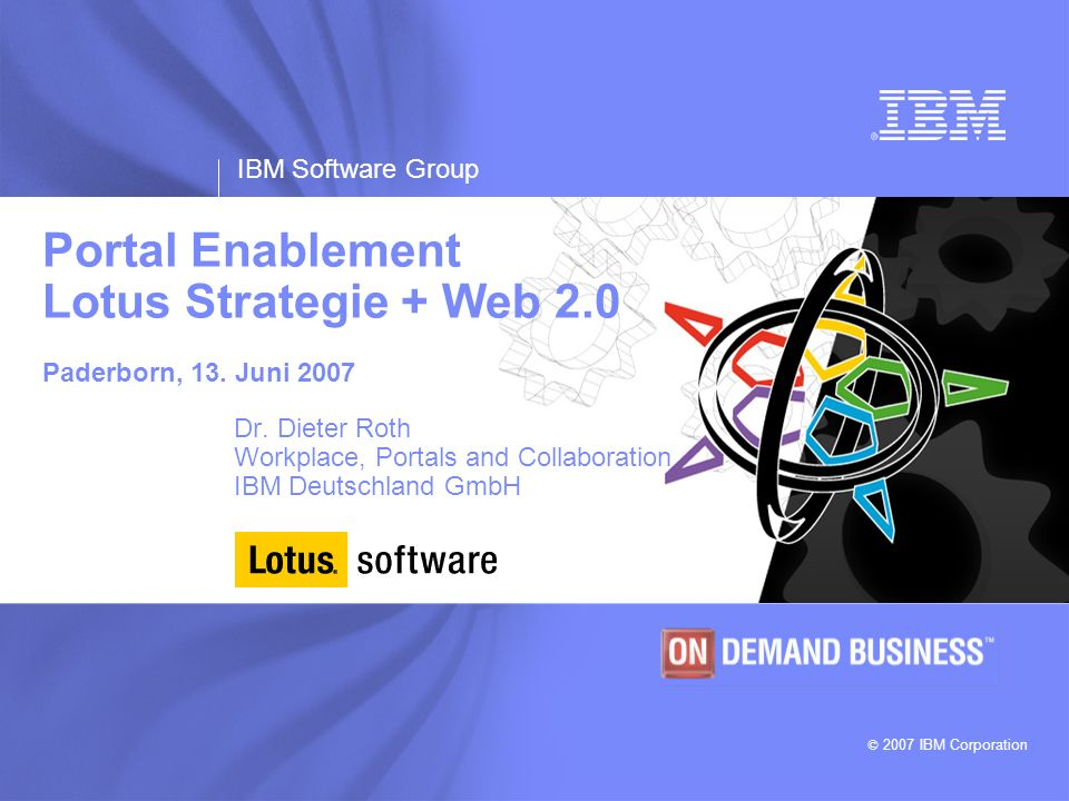 IBM Software Group © 2003 IBM Corporation Lotus Workplace Strategie Juni 2007 42 Portal + Dashboard Homepage: http://www.ibm.com/software/info1/websphere/index.jsp?tab=products/portal http://www.ibm.com/software/sw-lotus/lotus/offering4.nsf/wdocs/dashboardcategory Weitere Informationen...