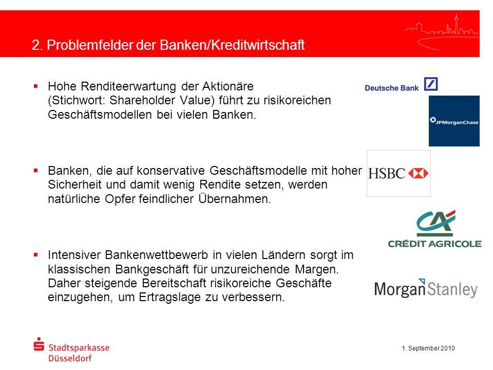 1. September 2010 2. Problemfelder der Banken/Kreditwirtschaft Hohe Renditeerwartung der Aktionäre (Stichwort: Shareholder Value) führt zu risikoreich