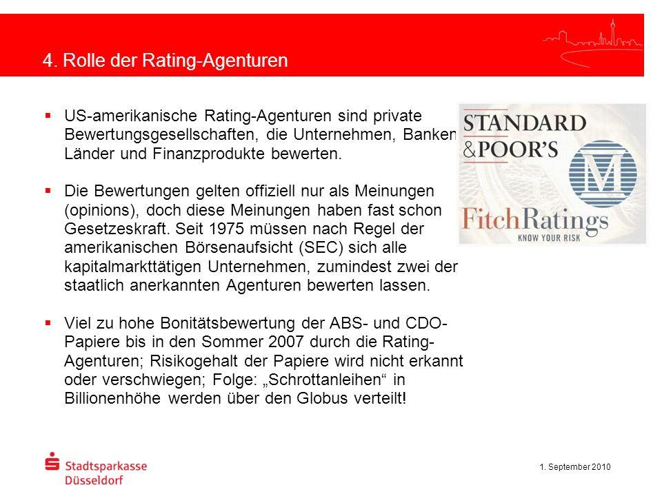 1. September 2010 4. Rolle der Rating-Agenturen US-amerikanische Rating-Agenturen sind private Bewertungsgesellschaften, die Unternehmen, Banken, Länd