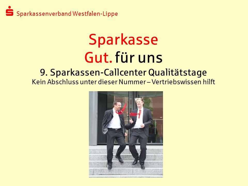 Sparkassenverband Westfalen-Lippe Sparkasse Gut. für uns 9. Sparkassen-Callcenter Qualitätstage Kein Abschluss unter dieser Nummer – Vertriebswissen h