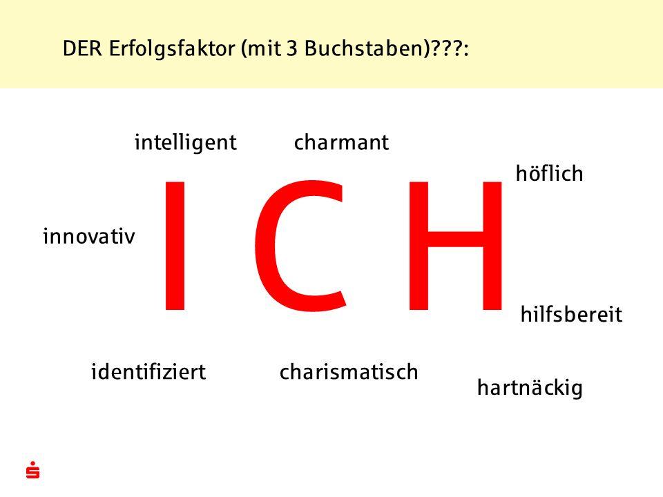 DER Erfolgsfaktor (mit 3 Buchstaben)???: I C H intelligent innovativ identifiziert charmant charismatisch höflich hilfsbereit hartnäckig