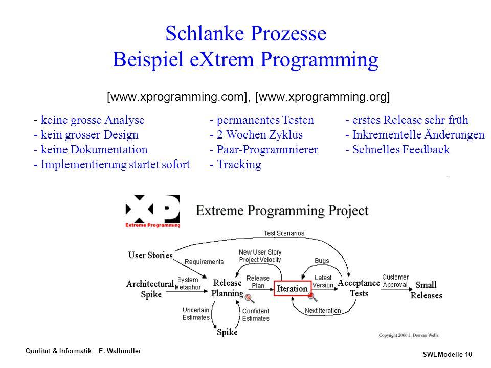 SWEModelle 9 Qualität & Informatik - E. Wallmüller Prozess-Modelle für Agile-Projekte XP FDD RUP ASD DSDM... CMM ISO SPICE