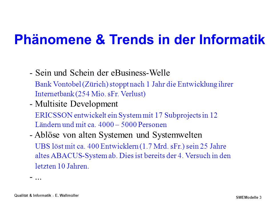 SWEModelle 2 Qualität & Informatik - E. Wallmüller Qualität & Informatik Leistungsfelder Projekt- Coaching Consulting Support Projektmanagement Risiko