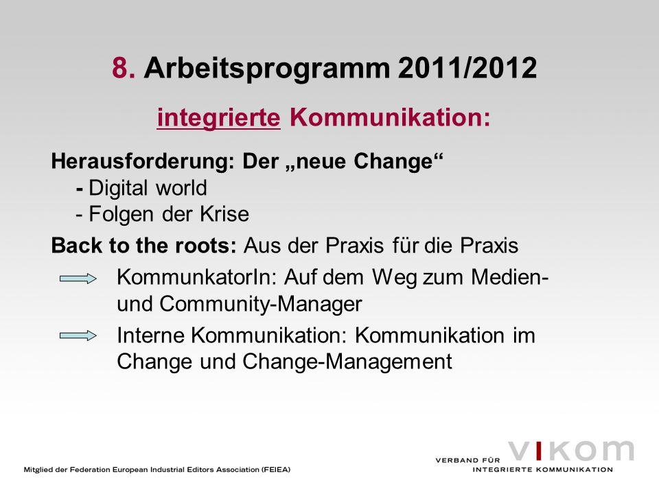 8. Arbeitsprogramm 2011/2012 integrierte Kommunikation: Herausforderung: Der neue Change - Digital world - Folgen der Krise Back to the roots: Aus der