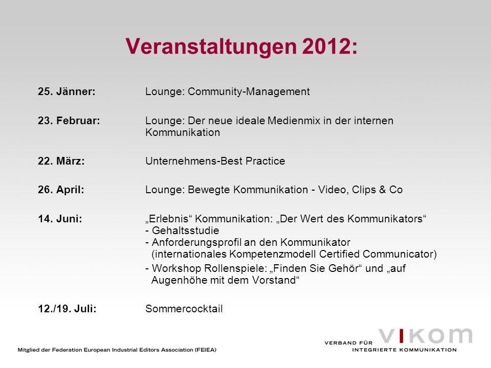 Veranstaltungen 2012: 25. Jänner:Lounge: Community-Management 23. Februar:Lounge: Der neue ideale Medienmix in der internen Kommunikation 22. März: Un