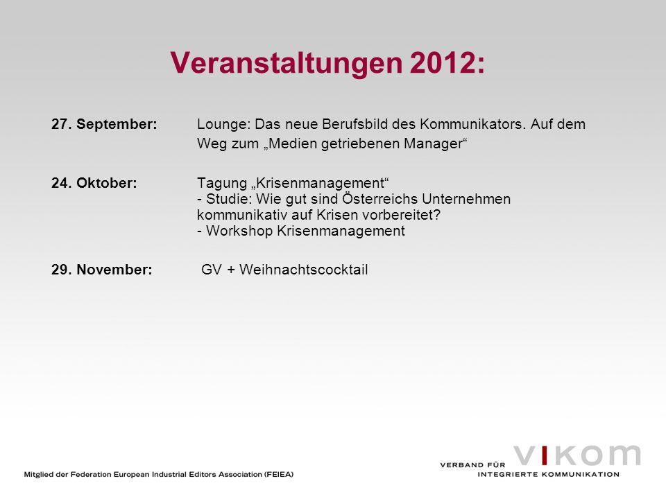Veranstaltungen 2012: 27. September:Lounge: Das neue Berufsbild des Kommunikators. Auf dem Weg zum Medien getriebenen Manager 24. Oktober:Tagung Krise