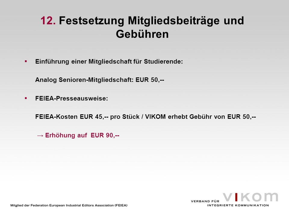 12. Festsetzung Mitgliedsbeiträge und Gebühren Einführung einer Mitgliedschaft für Studierende: Analog Senioren-Mitgliedschaft: EUR 50,-- FEIEA-Presse
