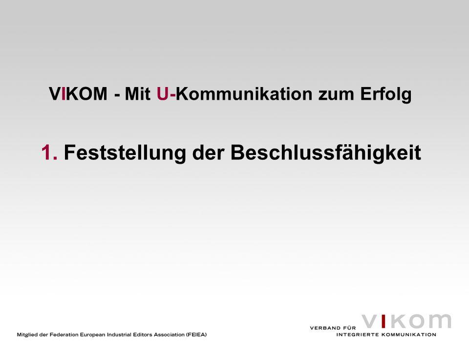 VIKOM - Mit U-Kommunikation zum Erfolg 1. Feststellung der Beschlussfähigkeit