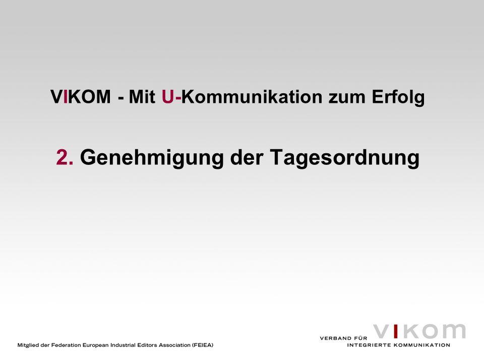 VIKOM - Mit U-Kommunikation zum Erfolg 3. Genehmigung der Aufnahme neuer Mitglieder
