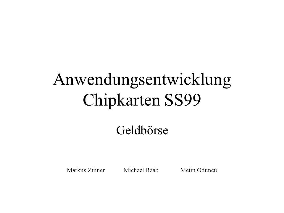 Anwendungsentwicklung Chipkarten SS99 Geldbörse Markus ZinnerMichael RaabMetin Oduncu