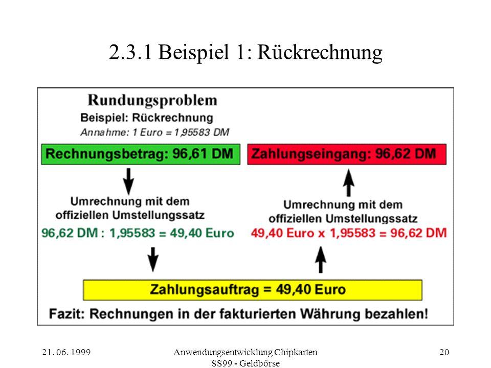 21. 06. 1999Anwendungsentwicklung Chipkarten SS99 - Geldbörse 20 2.3.1Beispiel 1: Rückrechnung