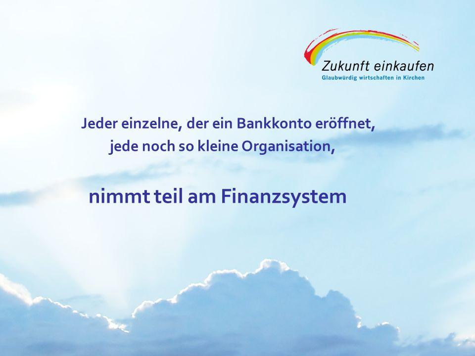 Copyright: EKvW 2008 Jeder einzelne, der ein Bankkonto eröffnet, jede noch so kleine Organisation, nimmt teil am Finanzsystem
