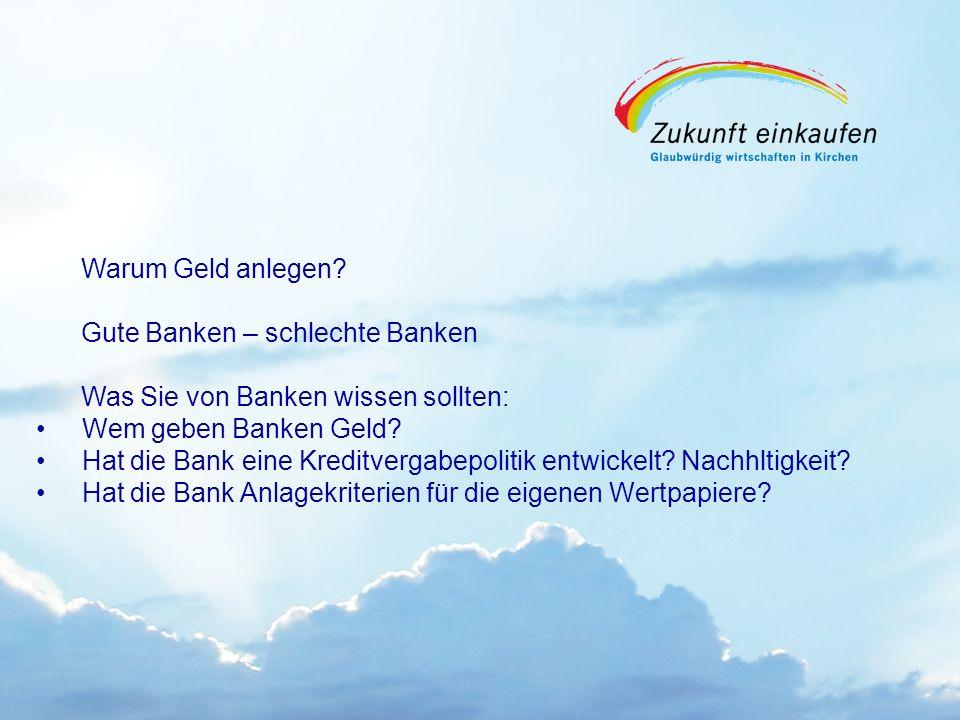 Copyright: EKvW 2008 Warum Geld anlegen? Gute Banken – schlechte Banken Was Sie von Banken wissen sollten: Wem geben Banken Geld? Hat die Bank eine Kr