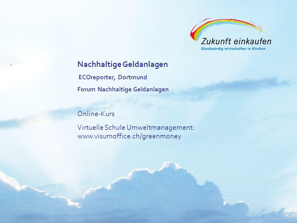 Copyright: EKvW 2008. Nachhaltige Geldanlagen ECOreporter, Dortmund Forum Nachhaltige Geldanlagen Online-Kurs Virtuelle Schule Umweltmanagement: www.v