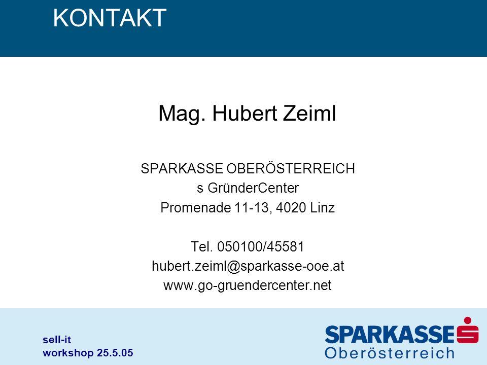 sell-it workshop 25.5.05 KONTAKT Mag. Hubert Zeiml SPARKASSE OBERÖSTERREICH s GründerCenter Promenade 11-13, 4020 Linz Tel. 050100/45581 hubert.zeiml@