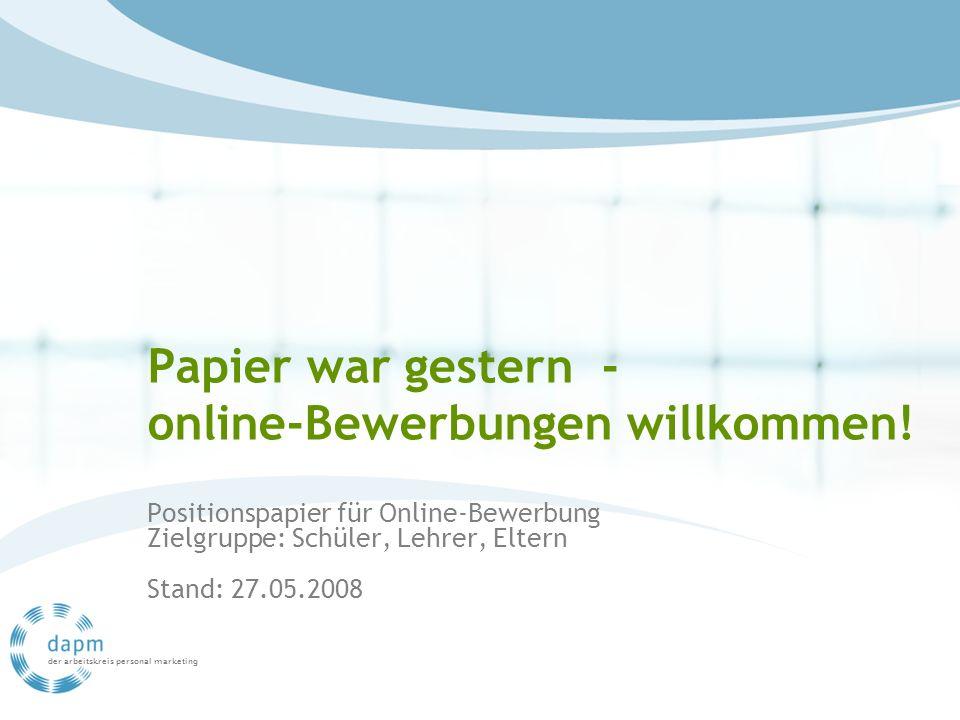 der arbeitskreis personal marketing Papier war gestern - online-Bewerbungen willkommen! Positionspapier für Online-Bewerbung Zielgruppe: Schüler, Lehr