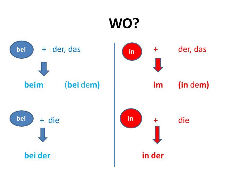 WO? bei + der, das beim (bei dem) bei+ die bei der in+der, das im(in dem) +die in der bei in