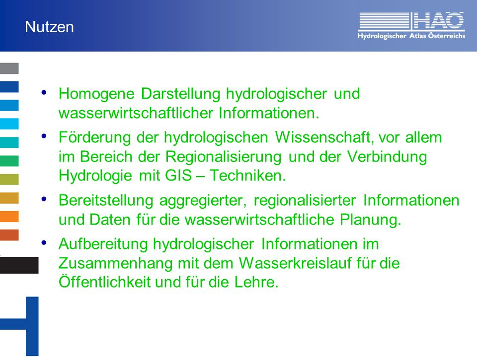 Nutzen Homogene Darstellung hydrologischer und wasserwirtschaftlicher Informationen. Förderung der hydrologischen Wissenschaft, vor allem im Bereich d