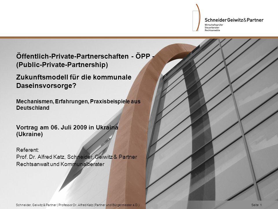 Schneider, Geiwitz & Partner | Professor Dr. Alfred Katz (Partner und Bürgermeister a.D.)Seite 1 Öffentlich-Private-Partnerschaften - ÖPP - (Public-Pr
