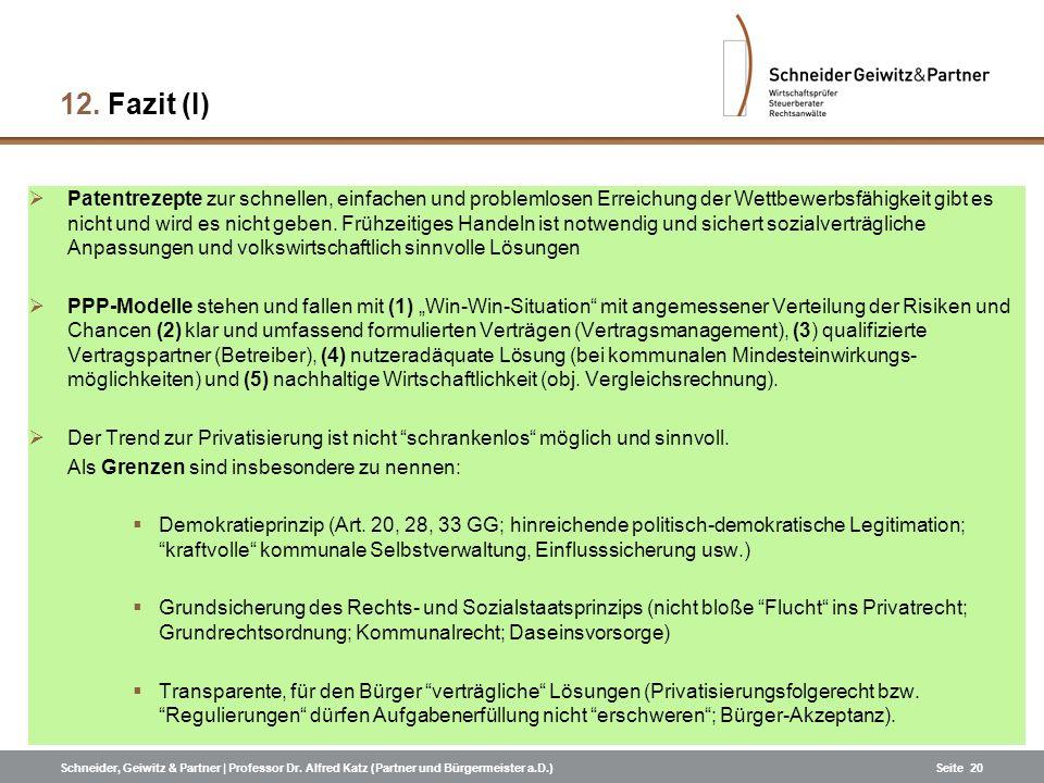 Schneider, Geiwitz & Partner | Professor Dr. Alfred Katz (Partner und Bürgermeister a.D.)Seite 20 12.Fazit (I) Patentrezepte zur schnellen, einfachen