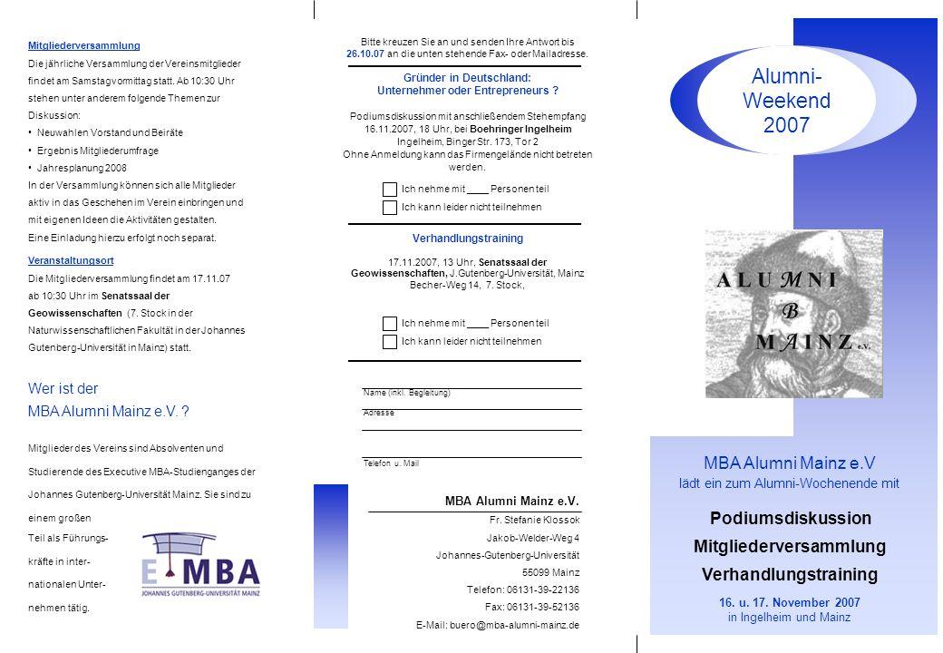 Alumni- Weekend 2007 MBA Alumni Mainz e.V lädt ein zum Alumni-Wochenende mit Podiumsdiskussion Mitgliederversammlung Verhandlungstraining 16.