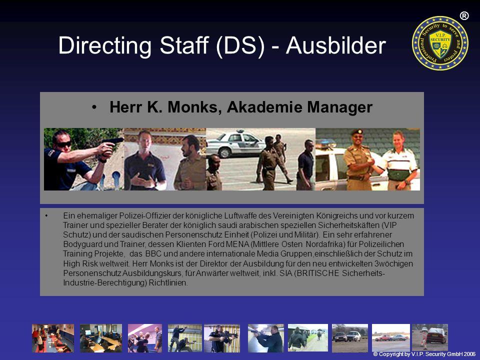 © Copyright by V.I.P. Security GmbH 2006 ® Directing Staff (DS) - Ausbilder Herr K. Monks, Akademie Manager Ein ehemaliger Polizei-Offizier der königl