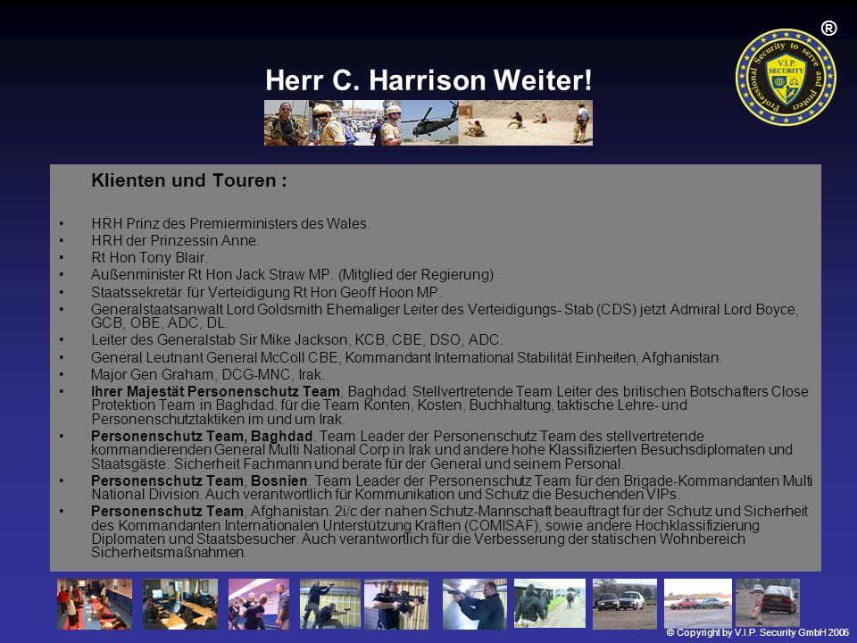 © Copyright by V.I.P. Security GmbH 2006 ® Herr C. Harrison Weiter! Klienten und Touren : HRH Prinz des Premierministers des Wales. HRH der Prinzessin